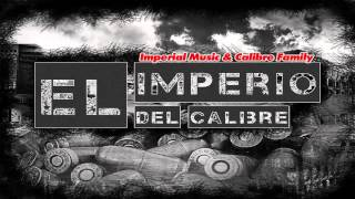 Imperio Del Calibre - Varios Artistas ( Prod By. Axel G) Imperial Music & Calibre Family