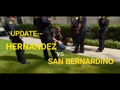 UPDATE!!  ON HERNANDEZ vs SAN BERNARDINO, probation officer slamming me to the ground