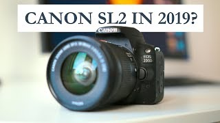 Is The CANON SL2 (200D) Worth Owning In Mid 2019?!