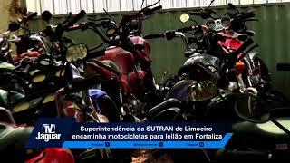 Superintendêcia do Sutran de Limoeiro do Norte, encaminha motocicletas para leilão e Fortaleza