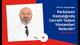 Parkinson hastalığında cerrahi tedavi yöntemleri nelerdir? Prof. Dr. Selçuk Peker