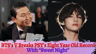 """Download lagu BTS's V Breaks PSY's Eight Year Old Record With """"Sweet Night"""""""