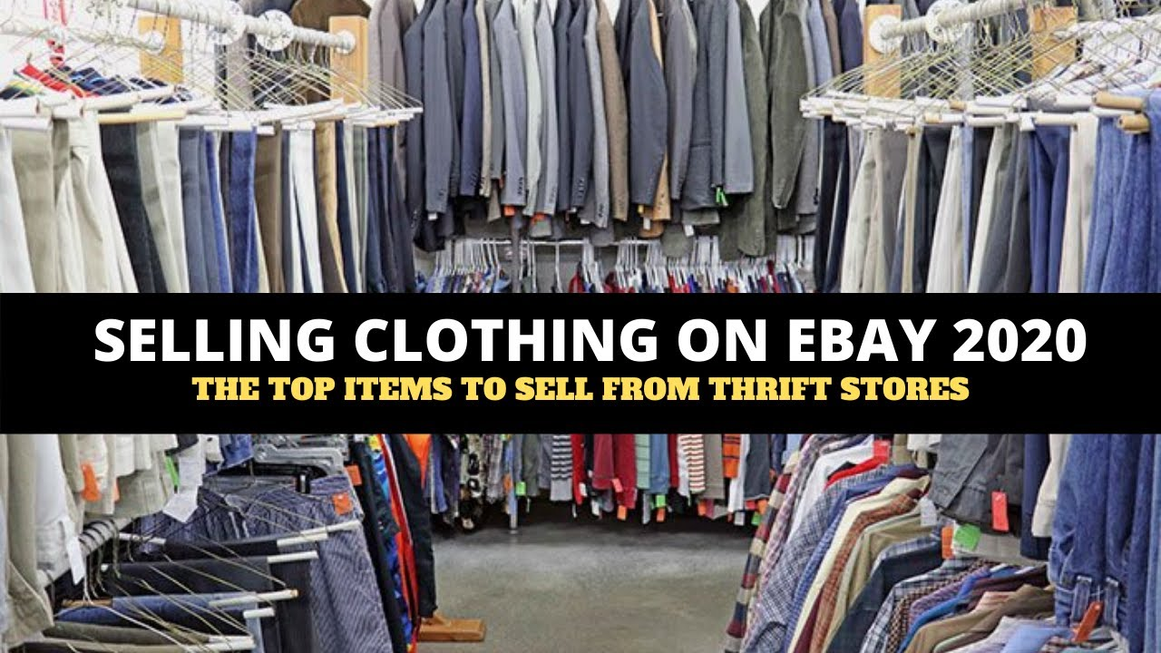 Selling Clothing On Ebay In 2020 Top Items That Sell Fast From Thrift Stores Youtube