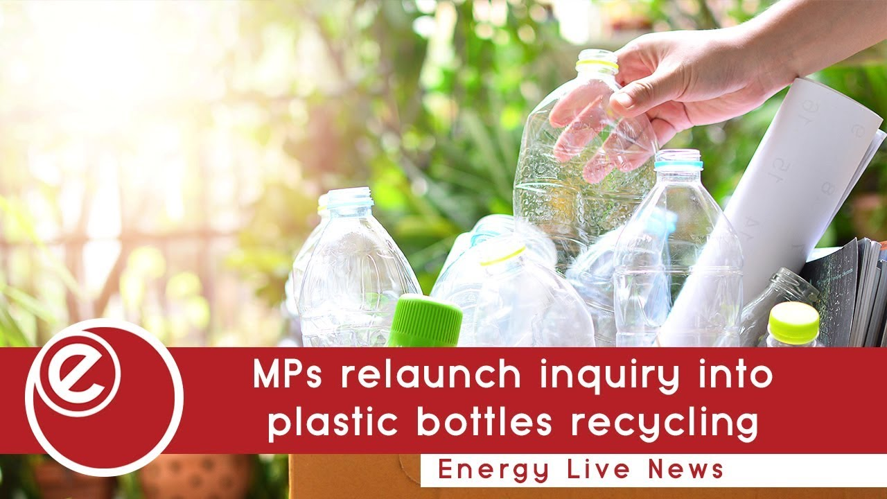 MPs relaunch inquiry into plastic bottles recycling - Energy Live News