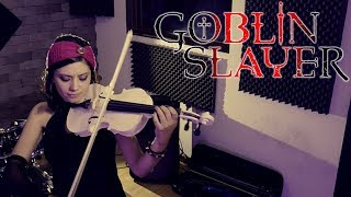 GOBLIN SLAYER (Rightfully)❤  VIOLIN ANIME COVER!