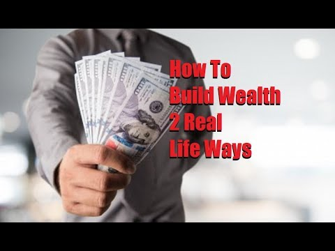 How To Build Wealth 2 Real Life Ways