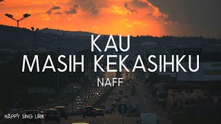 Naff - Kau Masih Kekasihku (Lirik)
