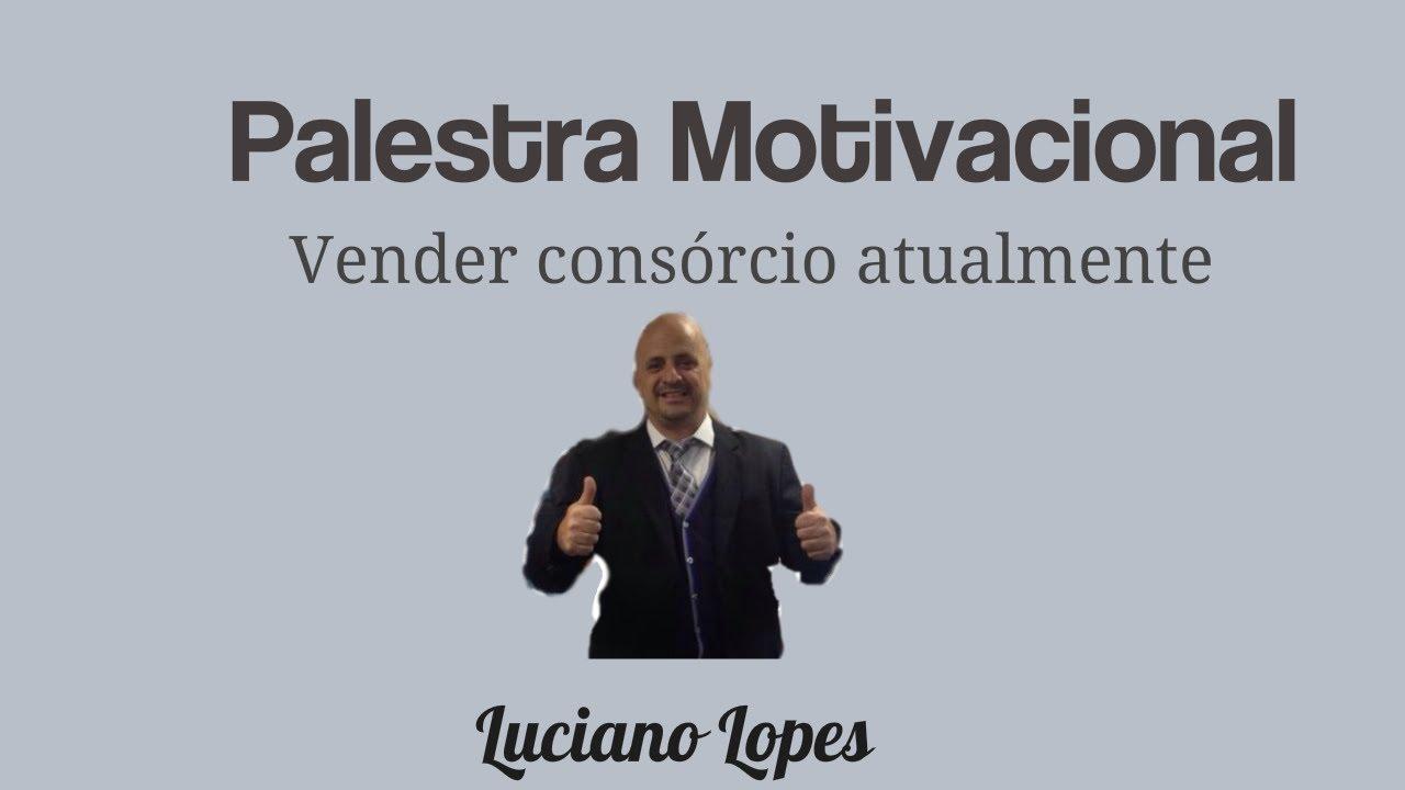 Como Vender Consórcio Atualmente Reunião Motivacional Com Luciano Lopes