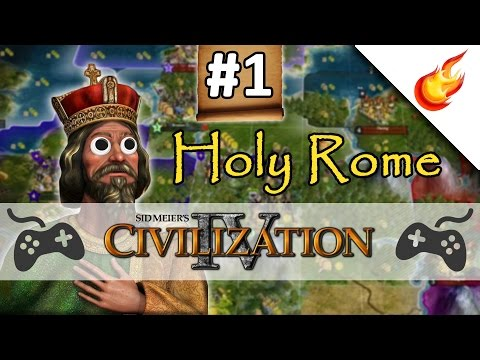 Lets Take Over Europe - CIVILIZATION 4 - Part 1 - Holy Rome Gameplay