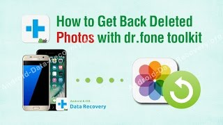 How to Get Back Deleted Photos with dr.fone toolkit for iOS & Android