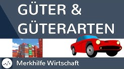 Güter und Güterarten - Was sind Güter? Was sind freie und knappe Güter? - Güterarten im Überblick