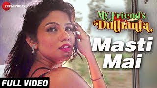 Masti Mai - Full Video | My Friend's Dulhania | Mudasir Z & Pooja R | Saurabh Das & Supriya Pathak