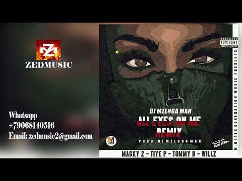 Dj Mzenga Man ft  Macky2 x Tiye P x Tommy D x & Willz All Eye On Me Remix ZEDMUSIC 2017