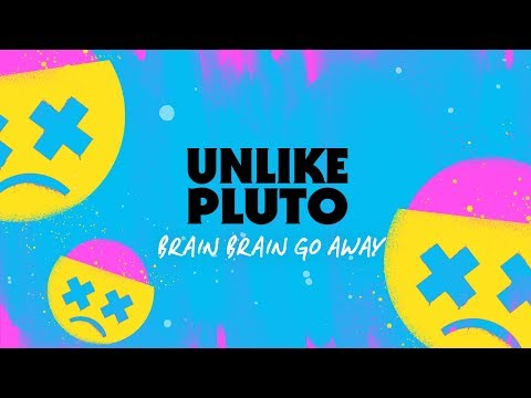 Unlike Pluto – Brain, Brain, Go Away