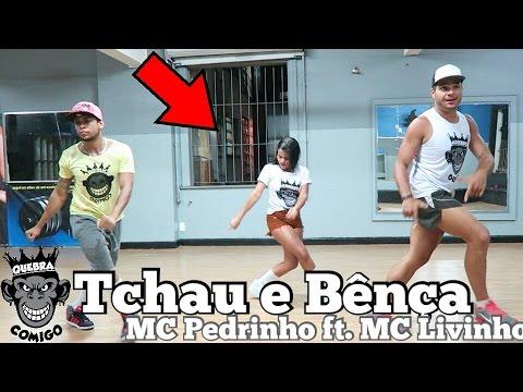 Mc Livinho e Mc Pedrinho - Tchau e Bença COREOGRAFIA