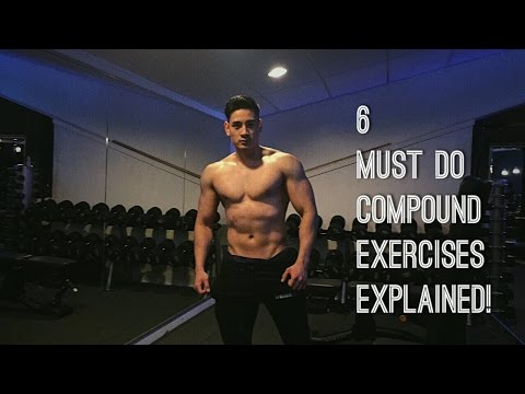 THE 6 MUST DO COMPOUND EXERCISES EXPLAINED!