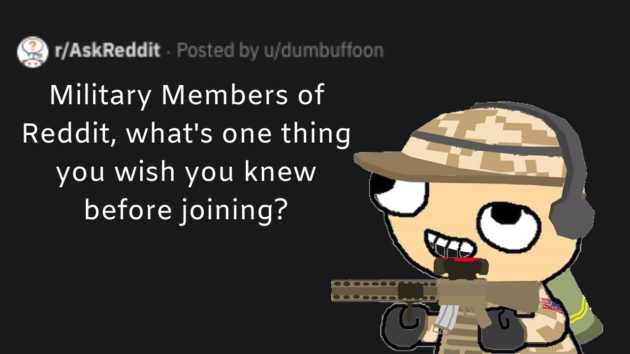 Military Members of Reddit, What's One Thing You Wish You Knew Before  Joining?