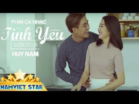 Phim Ca Nhạc Tình Yêu Luôn Có Lỗi - Huy Nam [Phim Ca Nhạc 2017]