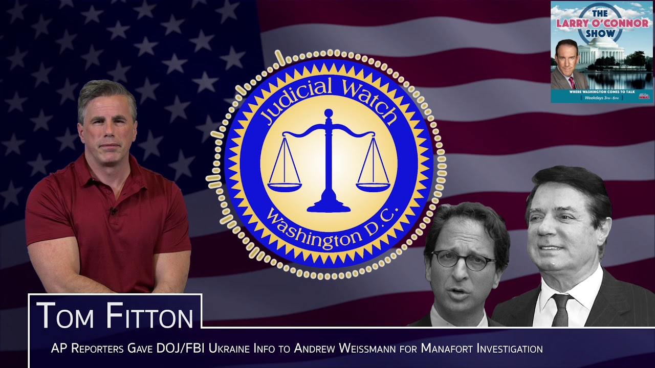 Judicial Watch Associated Press Reporters Gave Special Counsel No. 2 Man Andrew Weissmann Info on Pa