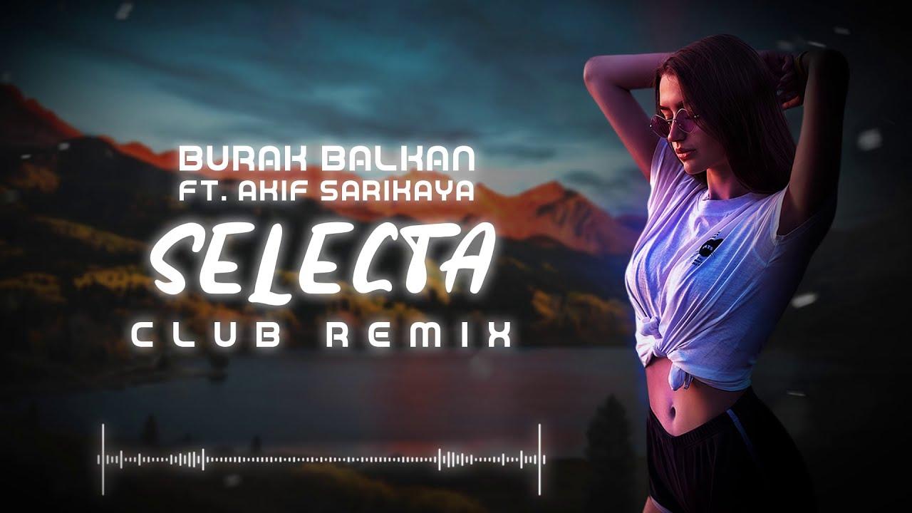 Burak Balkan ft. Akif Sarıkaya - Selecta ( Club Remix ) 2019