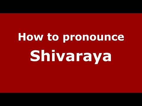 How to pronounce Shivaraya (Karnataka, India/Kannada) - PronounceNames.com