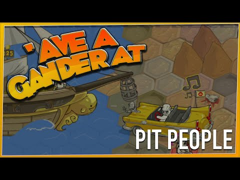 'AVE A GANDER AT - Pit People