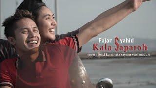 KALA SAPAROH - FAJAR SYAHID Cover BENCI KU SANGKA SAYANG Versi Madura