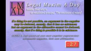 "Legal Maxim A Day - Jan. 27th 2013 - ""If a thing be not possible..."""