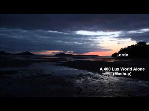 Lorde: A 400 Lux World Alone (Mashup)