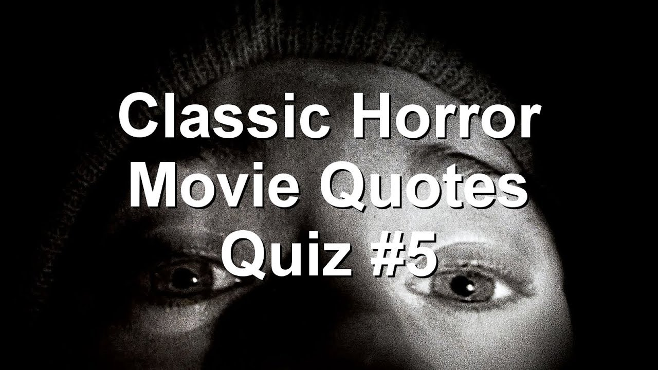 Classic Horror Movie Quotes Quiz 5 Youtube