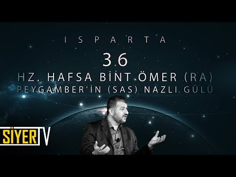 36. Hz. Hafsa Bint Ömer (r.a) Peygamber'in (sas) Nazlı Gülü / Isparta