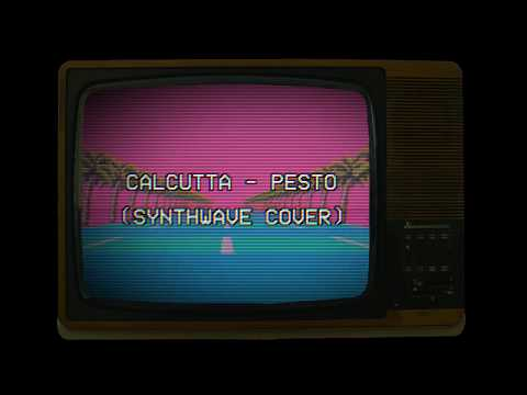 Calcutta - Pesto (Synthwave cover)