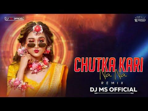 Chutka Kari Na Na Remix Dj Ms & Dj Aarya