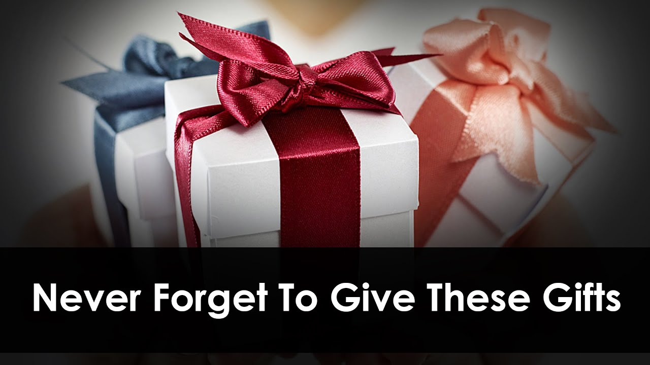 Never Forget To Give These Gifts
