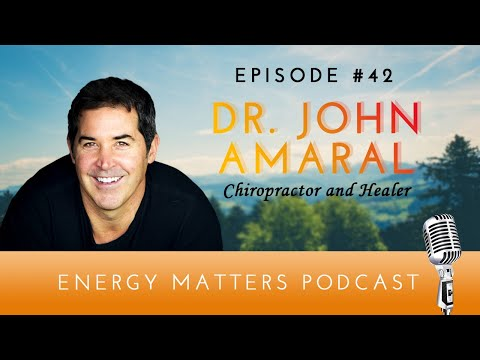 Episode #42: Dr. John Amaral on The Energetics of Healing and ...