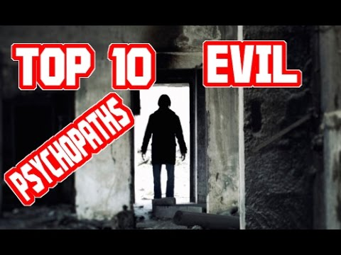 Top 10 Evil Psychopaths You Probably Don't Know