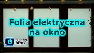 Folia elektryczna na okno - Zastąpi żaluzje? - TEST - Twardy Reset
