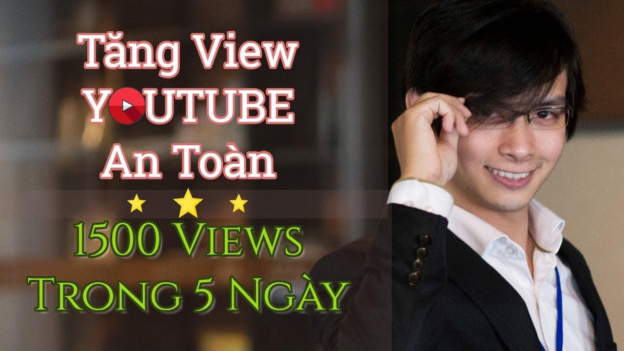 Bí Quyết Tăng View Youtube An Toàn – 1500 Views Sau 5 Ngày Mà KHÔNG Mua View