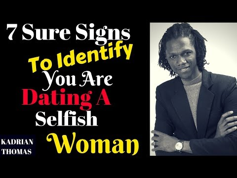 7 Sure Ways To Identify You Are Dating A Selfish Woman (2018)