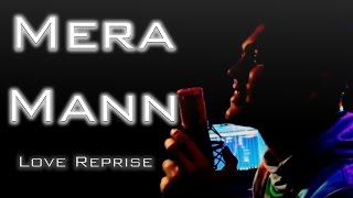 Mera Mann | Love Reprise | Anujeet Chatterjee