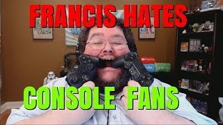 FRANCIS HATES XBOX ONE AND PLAYSTATION 4 FANATICS