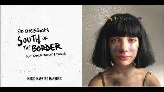 """South Of The Greatest Border"" [Mashup] - Ed Sheeran, Sia, Camila Cabello, Cardi B & Kendrick Lemar"