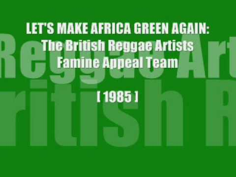 LETS MAKE AFRICA GREEN AGAIN The British Reggae Artist Famine Appeal Team.