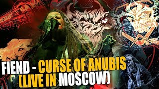 Leos Hellscream | FIEND - Curse Of Anubis (LIVE IN MOSCOW)