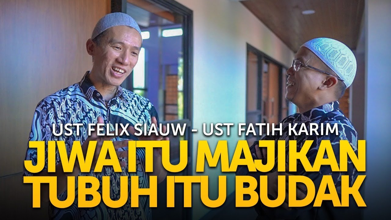 Ust Felix Siauw ft Ust Fatih Karim : TUBUH KITA HANYALAH BABU