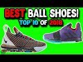 Top 10 Performing Basketball Shoes of 2018! So Far..