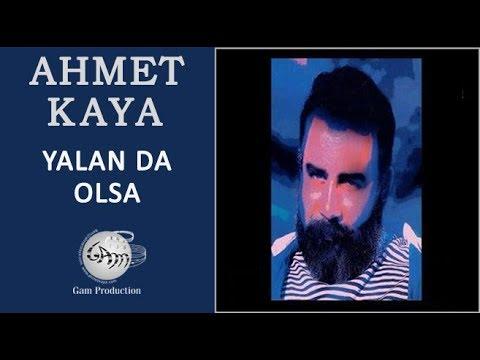 Yalan Da Olsa (Ahmet Kaya)