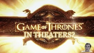 Game of Thrones In Theaters? - Season 4 Finale!