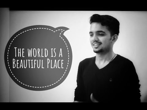"""The world is a beautiful place""- Saurabh Pillai"