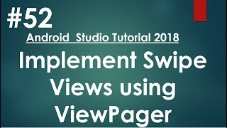 Android tutorial (2018) - 52- Implement Swipe Views using ViewPager Video